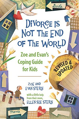 Divorce is Not the End of the World By Stern, Zoe/ Stern, Evan/ Stern, Ellen Sue